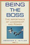 Being the Boss : The Importance of Leadership and Power, Gitlow, Abraham L., 158798234X