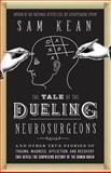 The Tale of the Dueling Neurosurgeons, Sam Kean, 0316182346