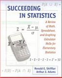 Succeeding in Statistics : A Review of Math, Spreadsheet and Graphing Calculator Skills for Elementary Statistics, Shiffler, Ronald E. and Adams, Arthur J., 0534362346
