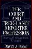 The Court and Free-Lance Reporter Profession : Improved Management Strategies, Saari, David J., 0899302343