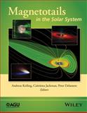 Magnetotails in the Solar System, Keiling, Andreas, 1118842340