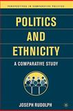 Politics and Ethnicity : A Comparative Study, Rudolph, Joseph R. and Rudolph, Joseph, 1403962340