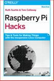 Raspberry Pi Hacks : Tips and Tools for Making Things with the Inexpensive Linux Computer, Suehle, Ruth and Callaway, Tom, 1449362346