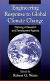 Engineering Response to Global Climate Change : Planning a Research and Development Agenda, Watts, Robert G., 1566702348