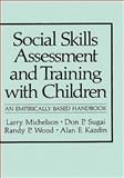 Social Skills Assessment and Training with Children : An Empirically Based Handbook, Michelson, Larry and Sugai, Don P., 0306412349
