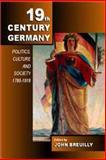 Nineteenth-Century Germany : Politics, Culture and Society, 1780-1918, Breuilly, John, 0340762349