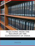 Selections from the Records of the Government of Indi, Calcutta and Calcutta, 1147472343