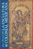 La Escultura Colonial Mexicana 9789681622350