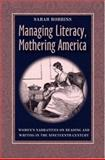 Managing Literacy, Mothering America : Women's Narratives on Reading and Writing in the Nineteenth Century, Robbins, Sarah, 0822942356