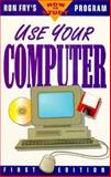 Use Your Computer, Fry, Ronald W., 1564142353