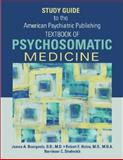 Study Guide to the American Psychiatric Publishing Textbook of Psychosomatic Medicine, Bourgeois, James A. and Hales, Robert E., 1585622354