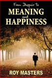 From Despair to Meaning and Happiness, Roy Masters, 1463602359