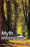 Myth : Key Concepts in Religion, Ellwood, Robert and Ellwood, Robert S., 1847062350
