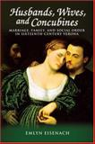 Husbands,Wives and Concubines : Marriage, Family, and Social Order in Sixteenth-Century Verona, Eisenach, Emlyn, 1931112355