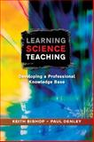 Learning Science Teaching : Developing a Professional Knowledge Base, Bishop, Keith and Denley, Paul, 0335222358