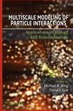 Multiscale Modeling of Particle Interactions : Applications in Biology and Nanotechnology, King, Michael and Gee, David, 0470242353