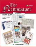 The Newspaper : Everything You Need to Know to Make It in the Newspaper Business, Mogel, Leonard, 0883622351