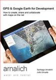 Gps and Google Earth for Development, Santiago Arnalich and Julio Urruela, 8461602358