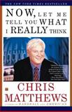 Now, Let Me Tell You What I Really Think, Chris Matthews, 0684862352
