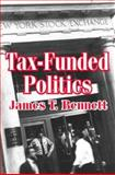 Tax-Funded Politics, Bennett, James T., 076580235X
