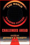 The World Trading System : Challenges Ahead, Institute for International Economics Staff and Schott, Jeffrey J., 0881322350