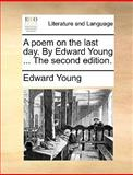 A Poem on the Last Day by Edard Young The, Edward Young, 1170602355