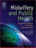 Midwifery and Public Health : Future Directions and New Opportunities, O'Luanaigh, Padraig and Carlson, Cindy, 044310235X