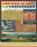 The War of 1812 in the Chesapeake : A Reference Guide to Historic Sites in Maryland, Virginia, and the District of Columbia, Eshelman, Ralph E. and Sheads, Scott S., 080189235X