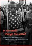 If We Could Change the World : Young People and America's Long Struggle for Racial Equality, de Schweinitz, Rebecca, 0807832359