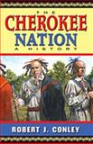The Cherokee Nation, Robert J. Conley, 0826332358