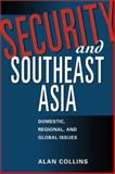 Security and Southeast Asia : Domestic, Regional, and Global Issues, Collins, Alan, 1588262359