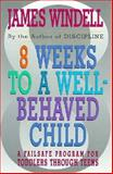 Eight Weeks to a Well-Behaved Child, James Windell, 0026302357