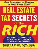 Real Estate Tax Secrets of the Rich : Big-Time Tax Advantages of Buying, Selling, and Owning Real Estate, Botkin, Sandy, 0071472355