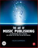 The Art of Music Publishing : An Entrepreneurial Guide to Publishing and Copyright for the Music, Film and Media Industries, Gammons, Helen, 0240522354