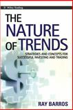 The Nature of Trends : Strategies and Concepts for Successful Investing and Trading, Barros, Ray, 047082235X