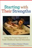 Starting with Their Strengths : Using the Project Approach in Early Childhood Special Education, Lickey, Deborah C. and Powers, Denise J., 0807752355