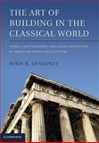 The Art of Building in the Classical World : Vision, Craftsmanship, and Linear Perspective in Greek and Roman Architecture, John R. Senseney, 1107002354
