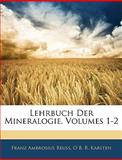 Lehrbuch Der Mineralogie, Volume 4 (German Edition), Franz Ambrosius Reuss and O. B. R. Karsten, 114456235X