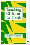 Teaching Children to Think, Fisher, Robert, 0748722351