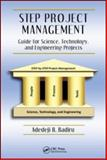 STEP Project Management : Guide for Science, Technology, and Engineering Projects, Badiru, Adedeji Bodunde, 1420072358