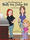 The Adventures of Dolly the Dollar Bill, Leslie-Ann Messina, 1477292357