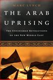 The Arab Uprising, Marc Lynch, 1610392353