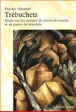 Trebuchets : Etude sur les notions de pierre de touche et de pierre de Scandale, Hummel, Pascale, 3039102354