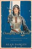 Changing the World - American Progressives in War and Revolution, Dawley, Alan, 0691122350