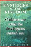 MYSTERIES of the KINGDOM: Children See What the Theologians Cannot See, E. Elsesser, 1480222356