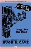 Long Live the Dead, Hugh B. Cave, 1480462357