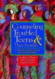 Counseling Troubled Teens and Their Families, Andrew J. Weaver and John Preston, 0687082366