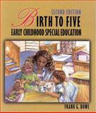 Birth to Five : Early Childhood Special Education, Bowe, Frank, 0766802361