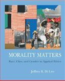 Morality Matters : Race, Class, and Gender in Applied Ethics, Jeffrey Di Leo, 0767412362