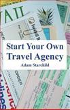 Start Your Own Travel Agency, Adam Starchild, 0894992368